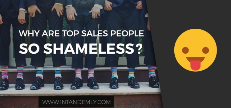 Why are the TOP sales people always so shameless?