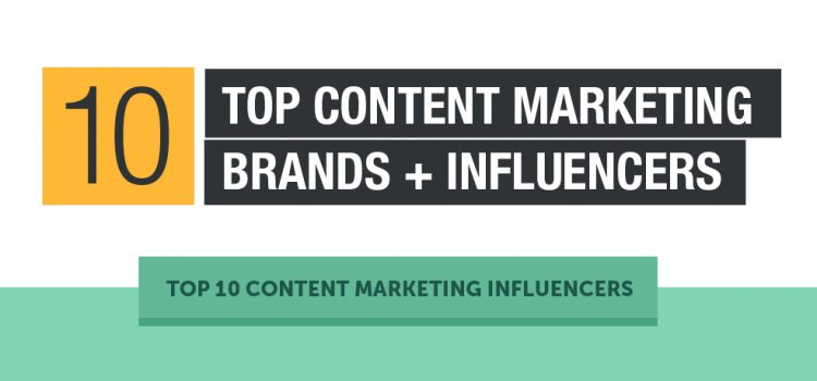10 Top Content Marketing Brands + Influencers