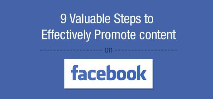 9 Valuable steps to Effectively Promote Content on Facebook