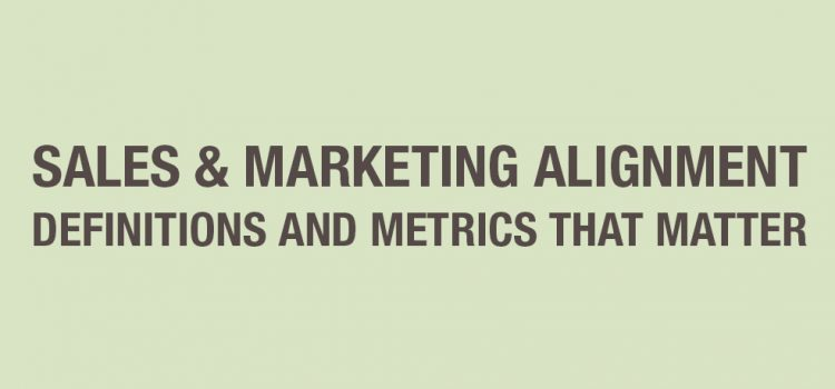 Sales & Marketing alignment definitions and metrics that matter