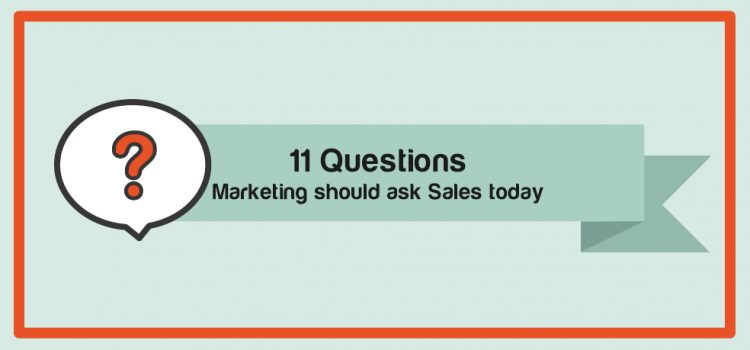 11 Questions Marketing Should Ask Sales Today