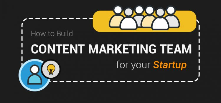 How to Build Content Marketing Team for Startup