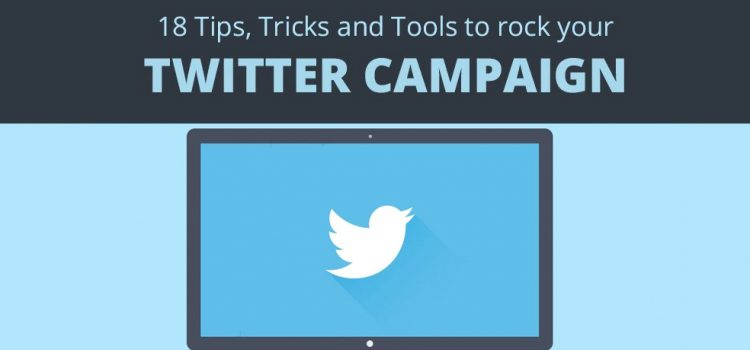 18 Tips, Tricks  and Tools to rock your Twitter Campaign