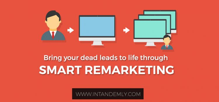 Bring your Dead Leads to Life Through Smart (Re)Marketing