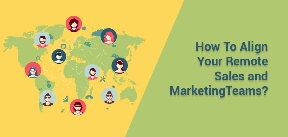 How To Align Your Remote Sales and Marketing Teams?
