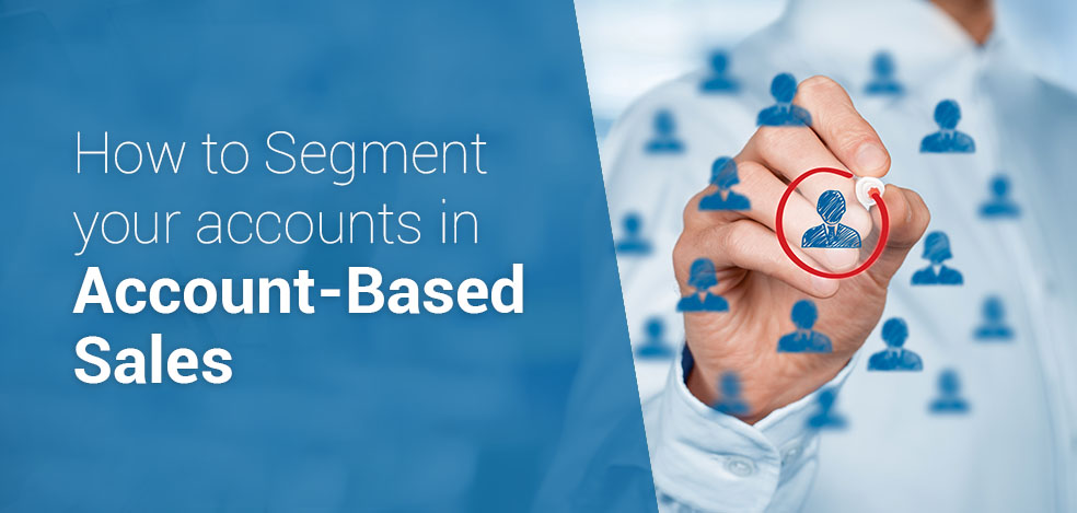How To Segment Your Accounts In Account-Based-Sales For Beginners
