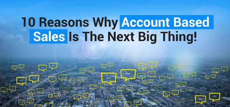 Why Account Based Marketing is trending. 10 Reasons!