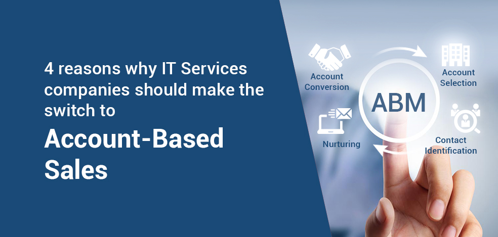 4 reasons why IT Services companies should make the switch to Account-Based Sales